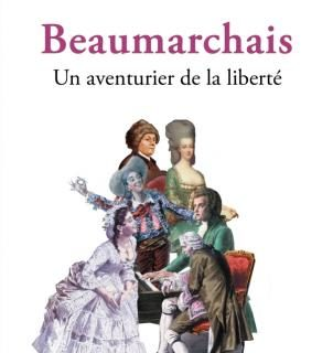 Beaumarchais – Un aventurier de la liberté