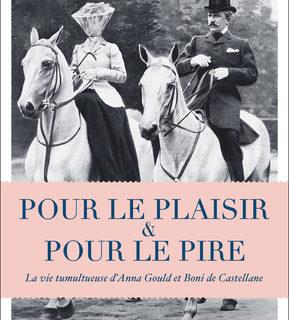Pour le plaisir et pour le pire –  La vie tumultueuse d'Anna Gould et de Boni de Castellane