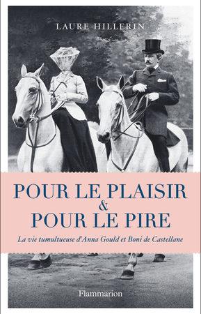 Pour le plaisir et pour le pire -  La vie tumultueuse d'Anna Gould et de Boni de Castellane