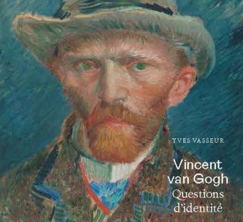 Vincent van Gogh. Questions d'identité,