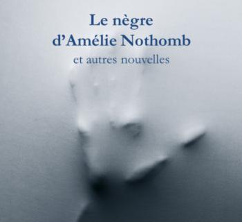 Le nègre d'Amélie Nothomb