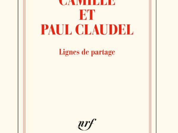 Camille et Paul Claudel. Lignes de partage